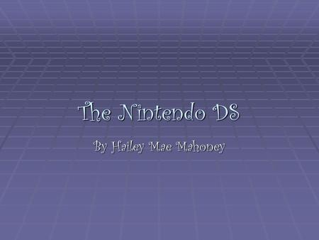 The Nintendo DS By Hailey Mae Mahoney. The Nintendo DS  The word DS comes from duel screen or digital screens  The DS is the 1 st handheld game system.