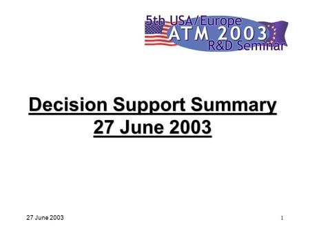27 June 20031 Decision Support Summary 27 June 2003.