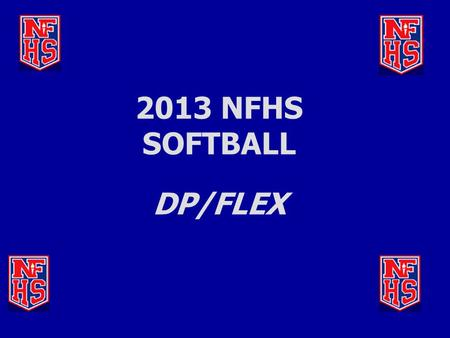2013 NFHS SOFTBALL DP/FLEX. DP/FLEX RULE ADOPTED (3-3-6)  DP / FLEX Rule allows for more participation and flexibility in the game.  Gives coaches an.