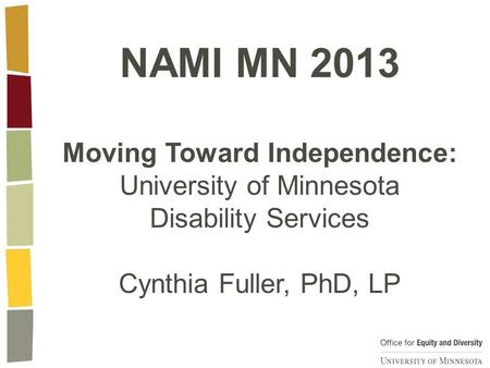 NAMI MN 2013 Moving Toward Independence: University of Minnesota Disability Services Cynthia Fuller, PhD, LP.