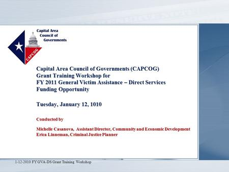 Capital Area Council of Governments (CAPCOG) Grant Training Workshop for FY 2011 General Victim Assistance – Direct Services Funding Opportunity Tuesday,