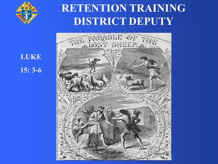 LUKE 15: 3-6 RETENTION TRAINING DISTRICT DEPUTY. THERE ARE TWO TYPES OF RETENTION WORK REACTIVE AND PROACTIVE.