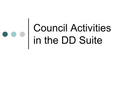 Council Activities in the DD Suite. DD Suite Main Page: www.ddsuite.org Login Procedure: User name: your state email address Password: mddc123.