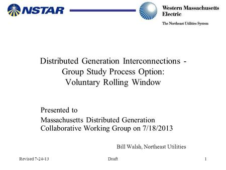 Revised 7-24-13Draft1 Distributed Generation Interconnections - Group Study Process Option: Voluntary Rolling Window Presented to Massachusetts Distributed.