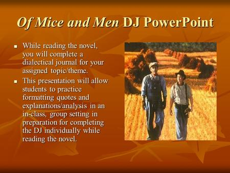 Of Mice and Men DJ PowerPoint While reading the novel, you will complete a dialectical journal for your assigned topic/theme. While reading the novel,