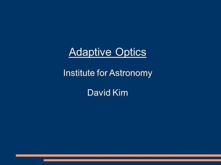 Adaptive Optics Institute for Astronomy David Kim.