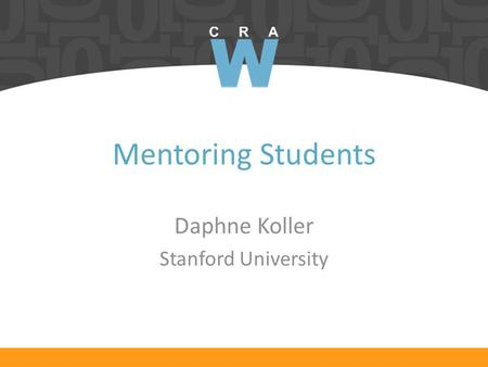 Mentoring Students Daphne Koller Stanford University.