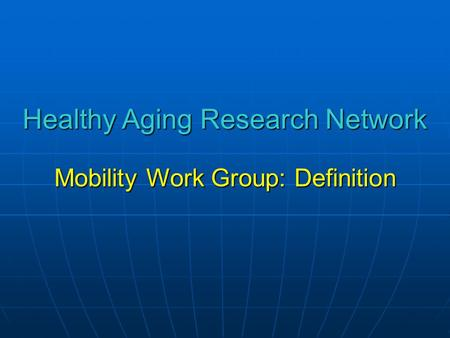 Healthy Aging Research Network Mobility Work Group: Definition.