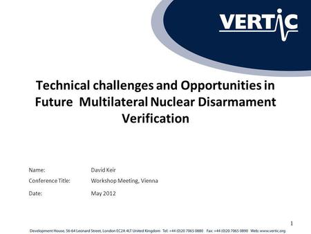 Technical challenges and Opportunities in Future Multilateral Nuclear Disarmament Verification Conference Title:Workshop Meeting, Vienna Name:David Keir.