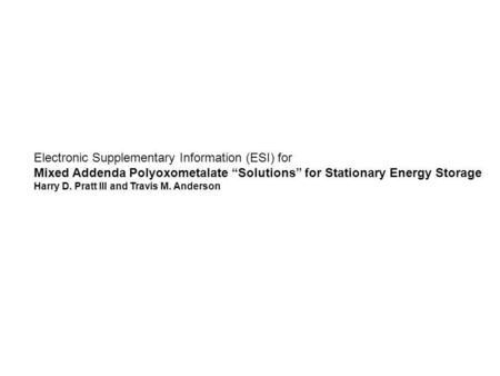 "Electronic Supplementary Information (ESI) for Mixed Addenda Polyoxometalate ""Solutions"" for Stationary Energy Storage Harry D. Pratt III and Travis M."