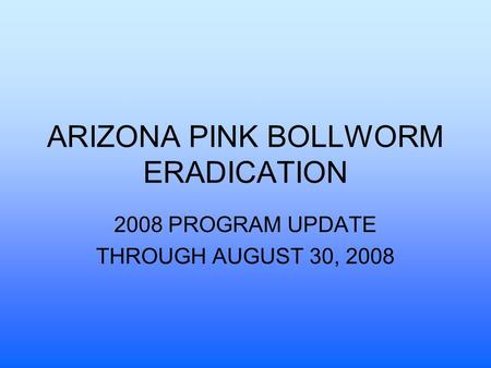ARIZONA PINK BOLLWORM ERADICATION 2008 PROGRAM UPDATE THROUGH AUGUST 30, 2008.