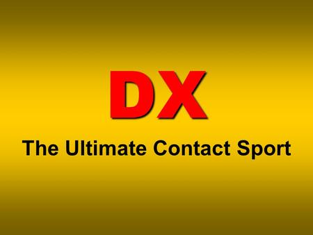 DX DX The Ultimate Contact Sport. Hey, how far can you talk on that radio?