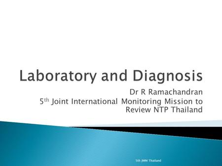 Dr R Ramachandran 5 th Joint International Monitoring Mission to Review NTP Thailand 5th JMM Thailand.