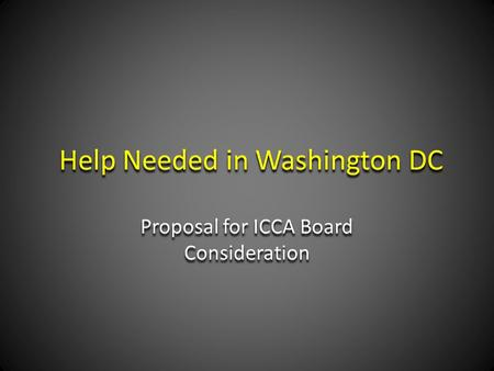 Help Needed in Washington DC Proposal for ICCA Board Consideration.