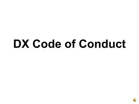 DX Code of Conduct. A New Initiative for an Old Idea.