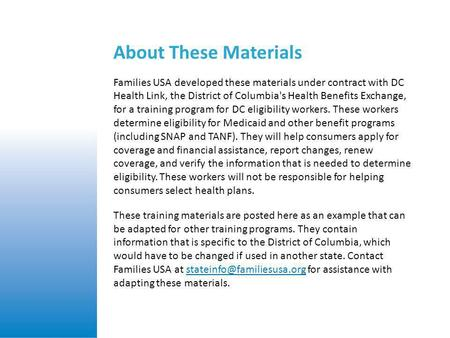 About These Materials Families USA developed these materials under contract with DC Health Link, the District of Columbia's Health Benefits Exchange, for.