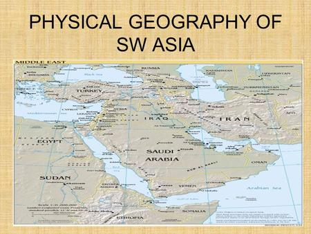 PHYSICAL GEOGRAPHY OF SW ASIA. SW ASIA Connects Asia, Africa, & Europe -a busy trade route throughout history -site of many invasions.