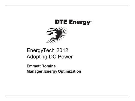 EnergyTech 2012 Adopting DC Power Emmett Romine Manager, Energy Optimization.