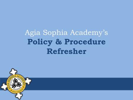 Agia Sophia Academy's Policy & Procedure Refresher.