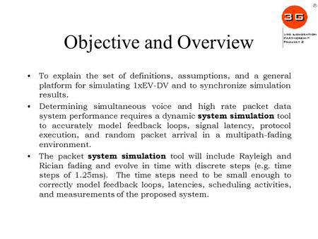 Objective and Overview To explain the set of definitions, assumptions, and a general platform for simulating 1xEV-DV and to synchronize simulation results.
