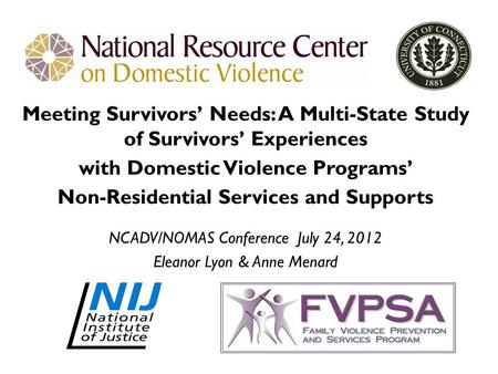 Meeting Survivors' Needs: A Multi-State Study of Survivors' Experiences with Domestic Violence Programs' Non-Residential Services and Supports NCADV/NOMAS.