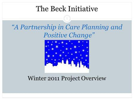 "Beck Initiative Winter 2011 Regina Xhezo 1 The Beck Initiative ""A Partnership in Care Planning and Positive Change"" Winter 2011 Project Overview."