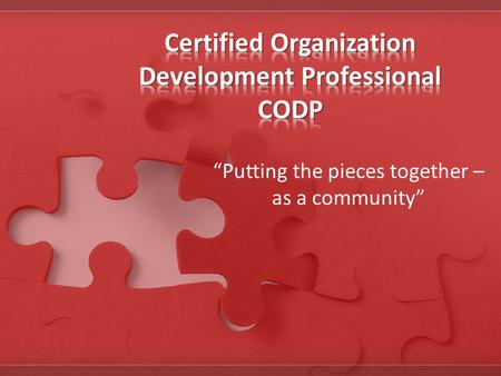 """Putting the pieces together – as a community"". Certification recognizes the experience, knowledge and skill of an individual as measured against a standard."