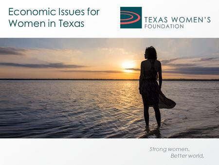 Strong women. Better world. Economic Issues for Women in Texas.