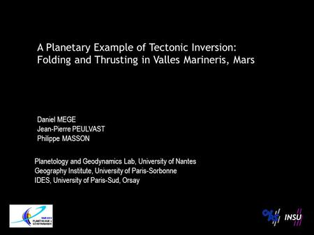 A Planetary Example of Tectonic Inversion: Folding and Thrusting in Valles Marineris, Mars Daniel MEGE Jean-Pierre PEULVAST Philippe MASSON Planetology.