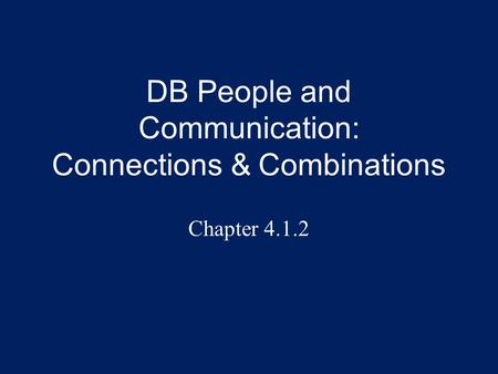 DB People and Communication: Connections & Combinations Chapter 4.1.2.