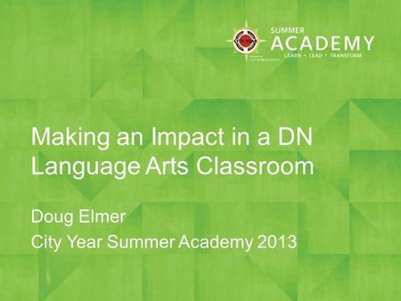 Making an Impact in a DN Language Arts Classroom Doug Elmer City Year Summer Academy 2013.