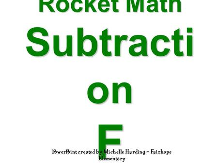 Rocket Math Subtracti on F PowerPoint created by Michelle Harding – Fairhope Elementary.