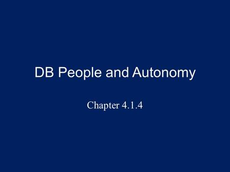 DB People and Autonomy Chapter 4.1.4. Overview This presentation explores the elements of autonomy (for DB people) and how it relates to SSPs: – Autonomy.