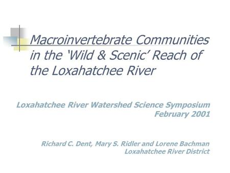 Macroinvertebrate Communities in the 'Wild & Scenic' Reach of the Loxahatchee River Loxahatchee River Watershed Science Symposium February 2001 Richard.