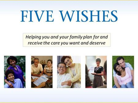Helping you and your family plan for and receive the care you want and deserve.