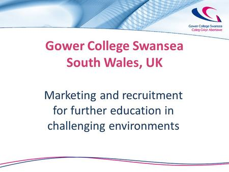 Gower College Swansea South Wales, UK Marketing and recruitment for further education in challenging environments.