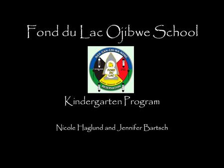 Fond du Lac Ojibwe School Kindergarten Program Nicole Haglund and Jennifer Bartsch.