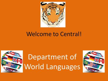 Welcome to Central! Department of World Languages.