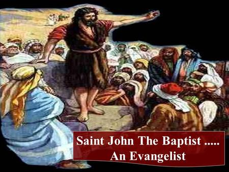 Saint John The Baptist..... An Evangelist. And John himself was clothed in camel's hair, with a leather belt around his waist; and his food was locusts.