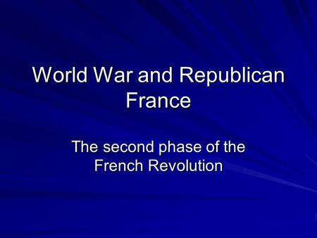 World War and Republican France The second phase of the French Revolution.