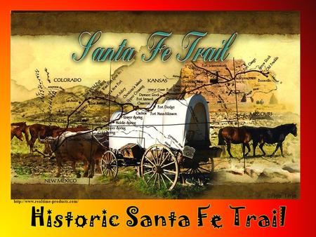 Students will learn the location of the Santa Fe Trail in the United States. Objectives Students will discover why.