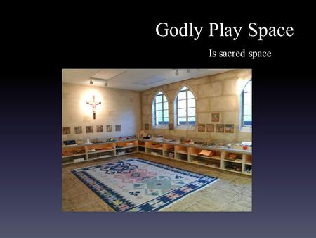 Godly Play Space Is sacred space. St. John's Room All Saints' Episcopal Church Ft. Worth, TX Focal Shelf a room for children ages 3 to 5.