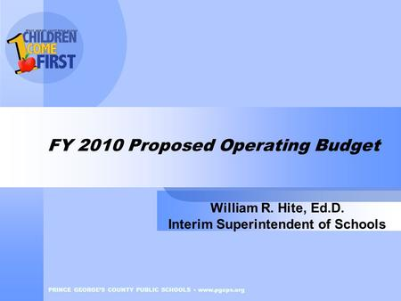 PRINCE GEORGE'S COUNTY PUBLIC SCHOOLS PRINCE GEORGE'S COUNTY PUBLIC SCHOOLS www.pgcps.org FY 2010 Proposed Operating Budget William R. Hite, Ed.D. Interim.