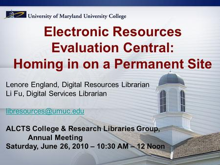 Electronic Resources Evaluation Central: Homing in on a Permanent Site Lenore England, Digital Resources Librarian Li Fu, Digital Services Librarian