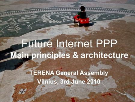 Future Internet PPP Main principles & architecture TERENA General Assembly Vilnius, 3rd June 2010.