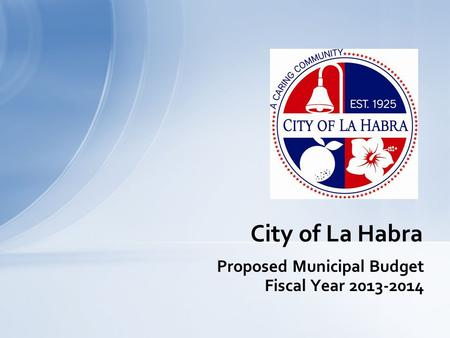 Proposed Municipal Budget Fiscal Year 2013-2014 City of La Habra.