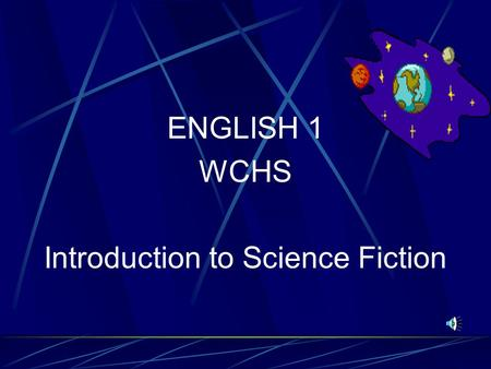 ENGLISH 1 WCHS Introduction to Science Fiction What is Science Fiction? Science fiction is a writing style which combines science and fiction. It is.
