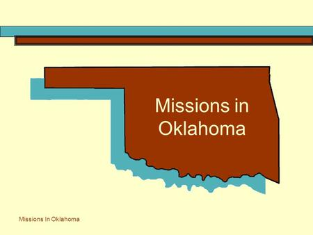 Missions In Oklahoma Missions in Oklahoma. Missions in Oklahoma offer:  Short Travel Distances  Lower Cost mission experiences  Responds to needs in.