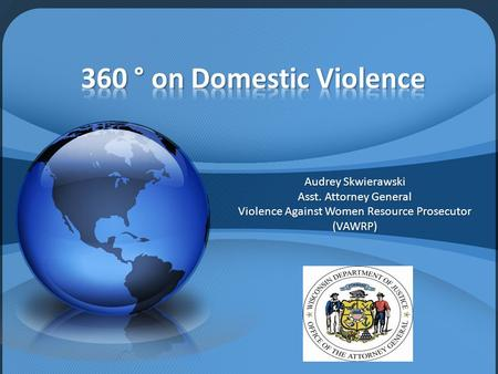 Audrey Skwierawski Asst. Attorney General Violence Against Women Resource Prosecutor (VAWRP)