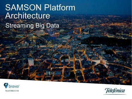SAMSON Platform Architecture Streaming Big Data TELEFÓNICA I+D.